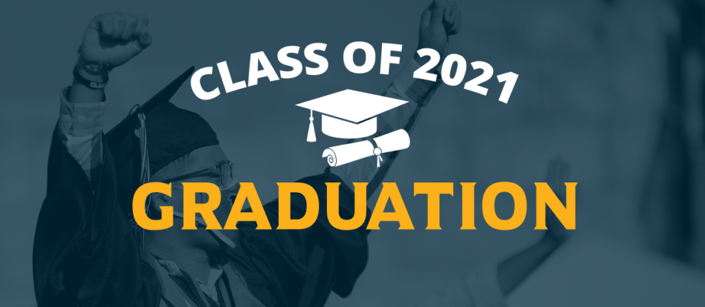 Class of 2021: Graduation Ceremony Information